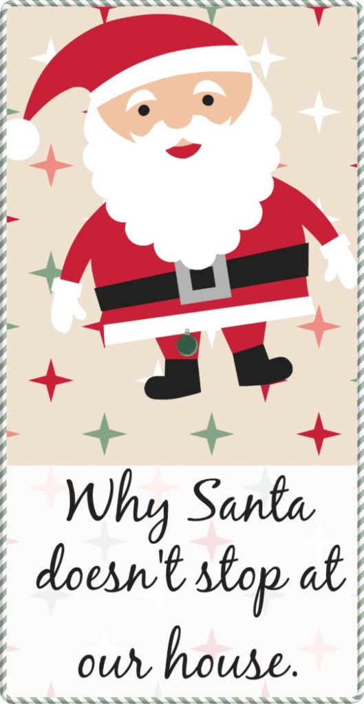 Why Santa doesn't stop at our house. One family's take on Santa Claus.