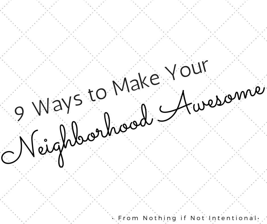 9 ways to make your neighborhood awesome