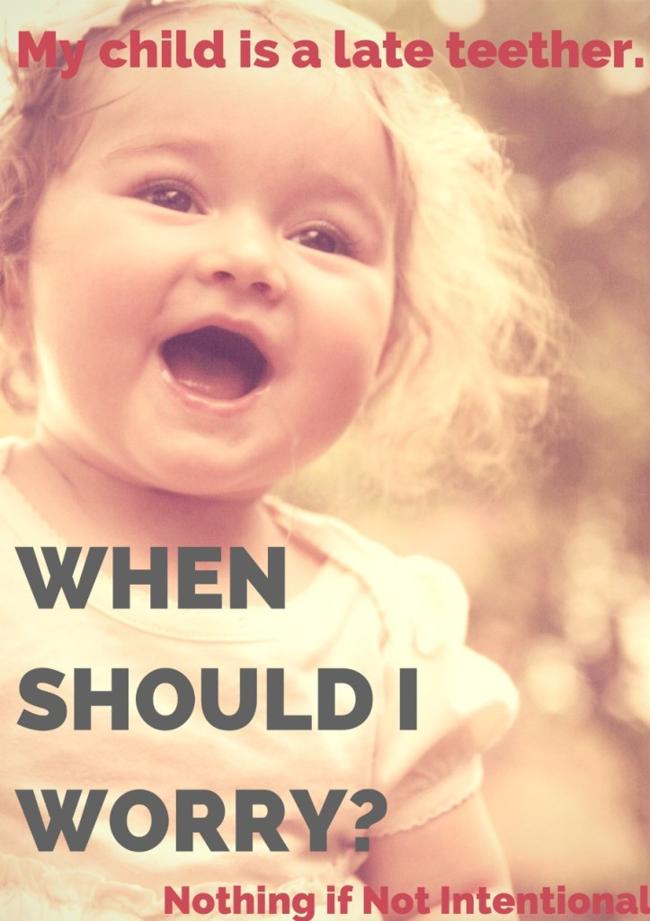 My child is a really late teether! Should I worry?